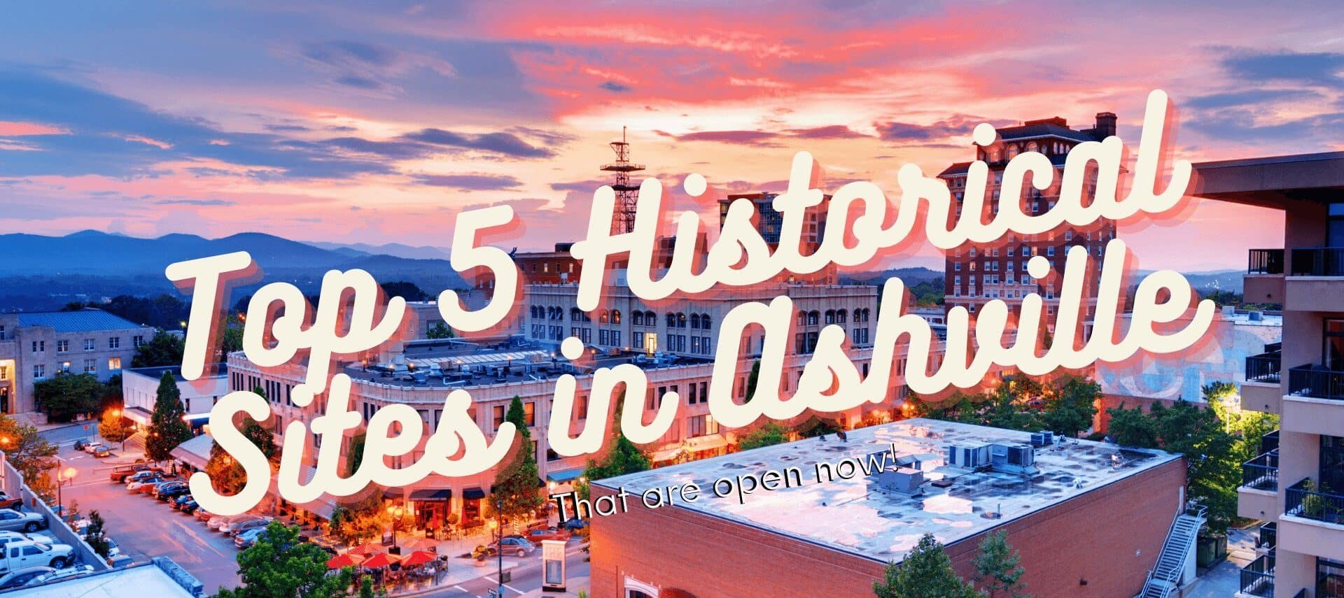 Sunset over downtown Asheville, NC with text: top 5 historc sites in Asheville that are open now