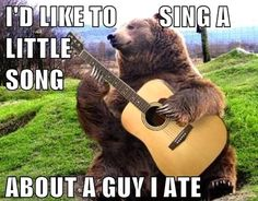 bear saying he'd like to sing a song about a guy he ate